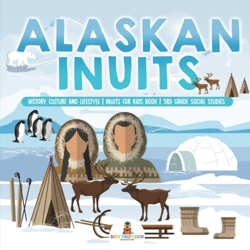 Alaskan Inuits - History, Culture and Lifestyle. | Inuits for Kids Book