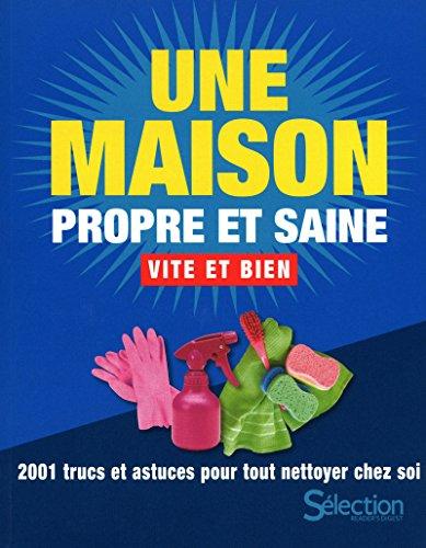 Une Maison Propre Et Saine Vite Et Bien : 2001 Trucs Et Astuces Pour Tout Nettoyer Chez Soi