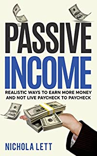 Passive Income: Realistic Ways To Earn More Money And Not Live Paycheck To Paycheck by Nichola Lett ebook deal