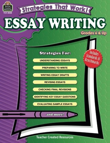 Strategies That Work! Essay Writing, Grades 6 & Up