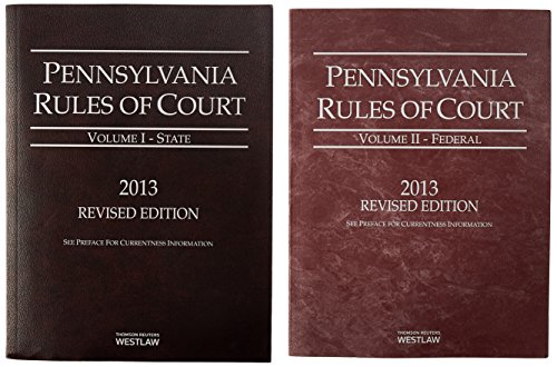 Pennsylvania Rules of Court - State and Federal, 2013 Revised Edition Volumes 1 & 2, Pennsylvania Court Rules