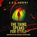 The Thing Speaks for Itself: A Stratis Detective Novel Audiobook by A.S.A. Durphy Narrated by Briana Gantsweg