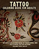 Tattoo Coloring Book For Adults: An Adult Colouring Book of Traditional and Old School Tattoo Designs (Tattoo Coloring Books) (Volume 1)
