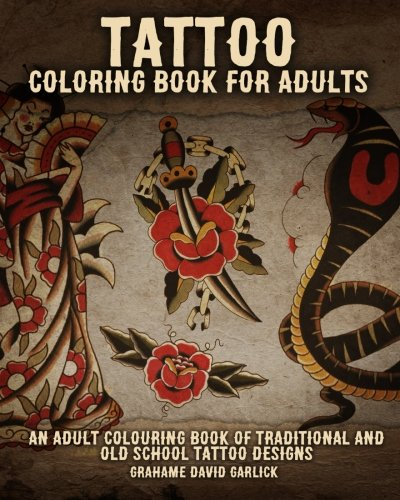 Tattoo Coloring Book For Adults: An Adult Colouring Book of Traditional and Old School Tattoo Designs Tattoo Coloring Books Volume 1