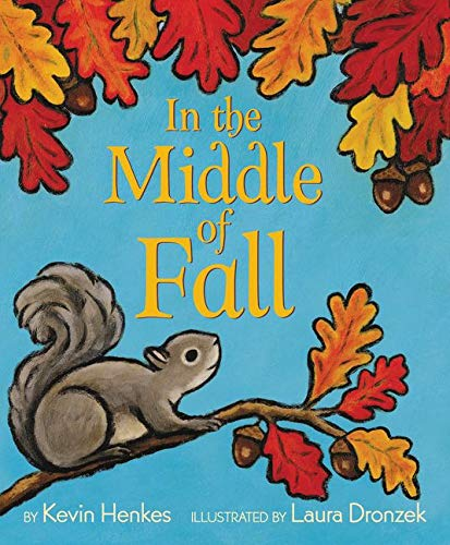 In the Middle of Fall: Henkes, Kevin, Dronzek, Laura: 9780062573117: Amazon.com:  Books