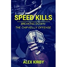 Speed Kills: Breaking Down the Chip Kelly Offense by Alex Kirby (2014-04-18)
