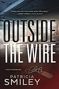 Outside the Wire (A Pacific Homicide) by [Smiley, Patricia]