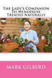 The Lady's Companion to Menopause Treated Naturally, Mark Gilberd, 1482584239
