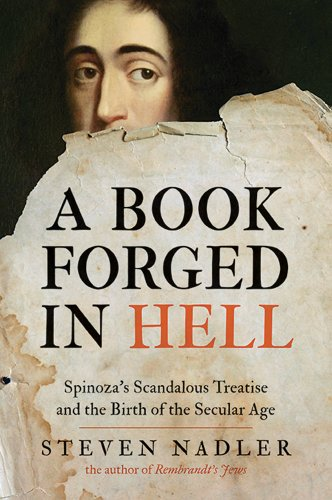 A Book Forged in Hell: Spinozas Scandalous Treatise and the Birth of the Secular Age