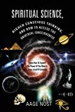 Spiritual Science, Higher Conscious Thinking, and How to Access The Universal Consciousness: Learn How To Expand The Power Of The Mind At Every Level of Existence