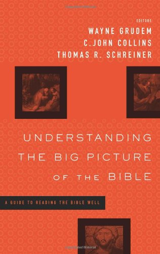 Understanding the Big Picture of the Bible: A Guide to Reading the Bible Well