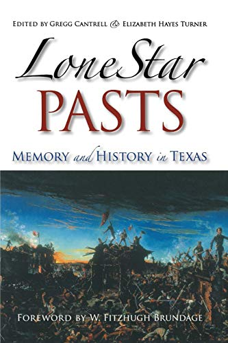 - Lone Star Pasts: Memory and History in Texas (Elma Dill Russell Spencer Series in the West and Southwest)
