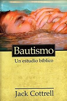 Bautismo: Un estudio bíblico (Spanish Edition) by [Cottrell, Jack]