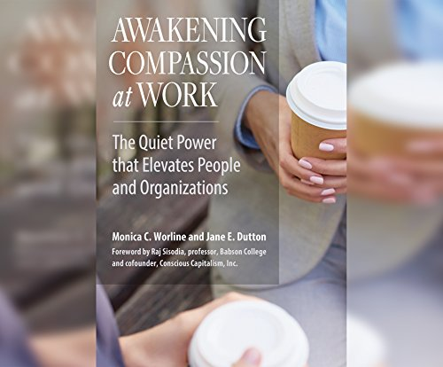 Awakening Compassion at Work: The Quiet Power that Elevates People and Organizations by Berrett-Koehler on Dreamscape Audio