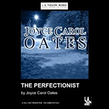 The Perfectionist Performance by Joyce Carol Oates Narrated by Barbara Bosson, Annabeth Gish, Harold Gould, Valerie Landsburg, David Schwimmer, David Selby