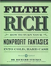 Filthy Rich: How to Turn Your Nonprofit Fantasies into Cold, Hard Cash: 2nd Edition