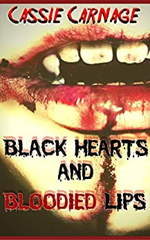 Black Hearts and Bloodied Lips: A Vampire Hunter Horror Story by [Carnage, Cassie]