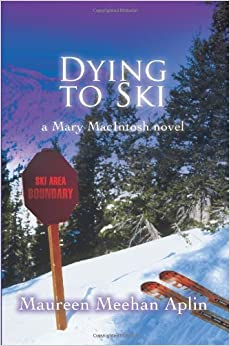 Dying to Ski: a Mary MacIntosh novel by Maureen Aplin (2007-03-29)