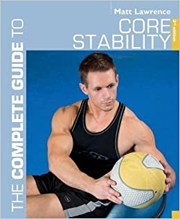 The Complete Guide to Core Stability (Complete Guides) of Matt Lawrence 3rd (third) Revised Edition on 05 September 2011