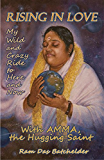 Rising in Love: My Wild and Crazy Ride to Here and Now, with Amma, the Hugging Saint