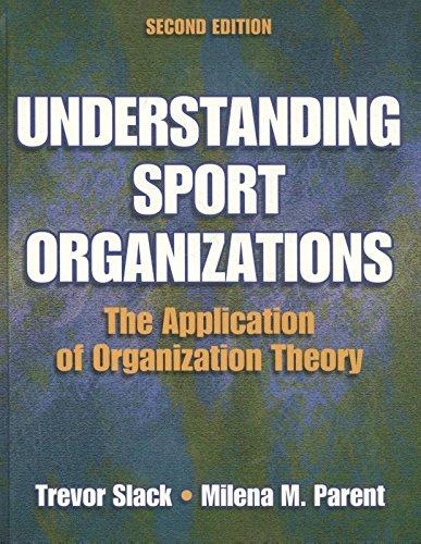 Understanding Sport Organizations: The Application of Organization Theory (Understanding Sport Organizations)