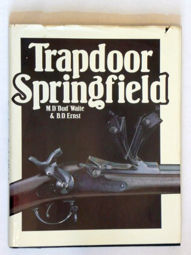 Trapdoor Springfield: The United States Springfield Single-Shot Rifle, 1865-1893