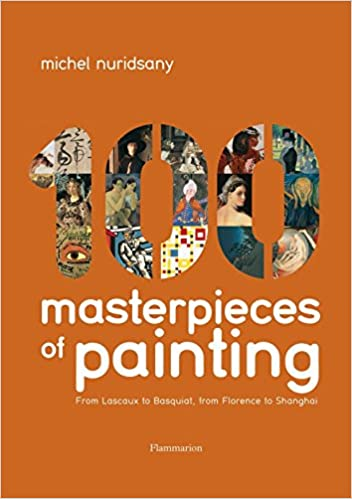 100 Masterpieces of Painting From Lascaux to Basquiat From Florence to Shanghai