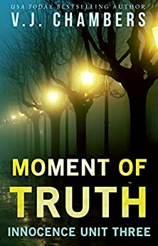 Moment of Truth (Innocence Unit Book 3) by [Chambers, V. J.]