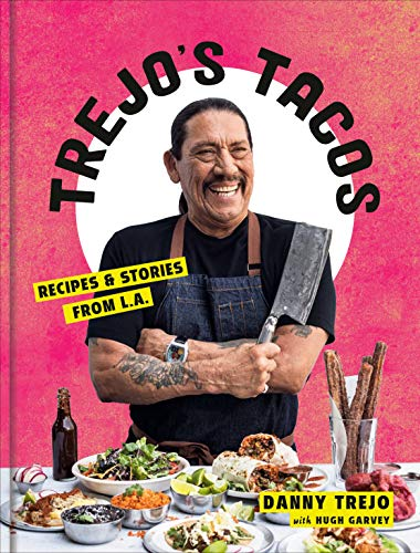 Trejo's Tacos: Recipes and Stories from L.A.: A Cookbook by Danny Trejo