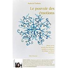 Le pouvoir des émotions: Mener sa vie, prendre des décisions, grandir en confiance, développer sa liberté intérieure. (French Edition)