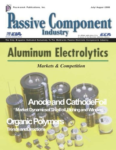The Aluminum Electrolytic Capacitor Issue: Passive Component Industry Magazine: Aluminum Electrolytic Capacitor Industry; Anode and Cathode Foils; Organic Polymers (Volume 2)