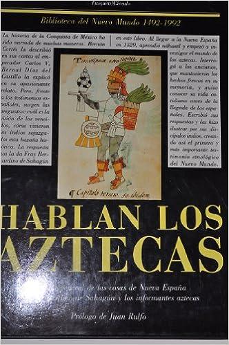 HABLAN LOS AZTECAS. Historia general de las cosa de Nueva España. Fray Bernardino de Sahagún y los informantes aztecas: Amazon.es: Libros