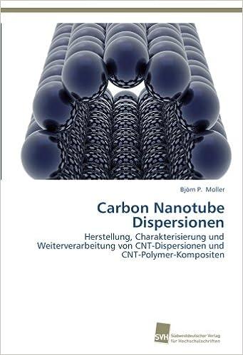Carbon Nanotube Dispersionen: Herstellung, Charakterisierung und Weiterverarbeitung von CNT-Dispersionen und CNT-Polymer-Kompositen (German Edition)