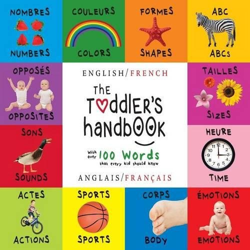 The Toddler's Handbook: Bilingual (English / French) (Anglais / Français) Numbers, Colors, Shapes, Sizes, ABC Animals, Opposites, and Sounds, with ... Children's Learning Books) (French Edition)