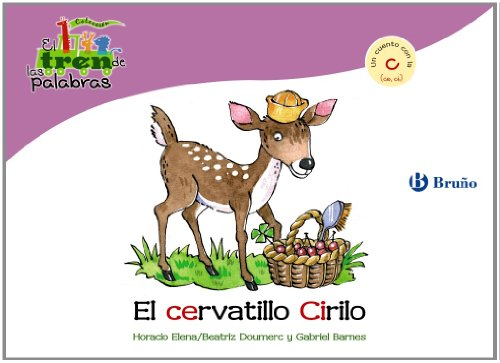 El cervatillo Cirilo / The Fawn Cyril: Un cuento con la C (Ce, Ci) / A Story With C (El tren de las palabras / The Train of Words) (Spanish - Fawn Stripes