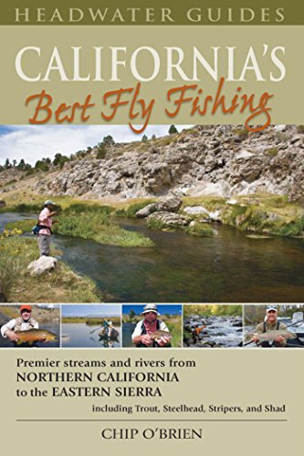 California's Best Fly Fishing: Premier Streams and Rivers from Northern California to the Eastern Sierra (Best States For Fly Fishing)