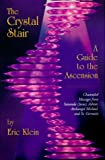 img - for The Crystal Stair: Channeled Messages from Sananda (Jesus), Ashtar, Archangel Michael and St.Germain: Guide to the Ascension by Eric Klein (1999-09-30) book / textbook / text book