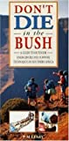 img - for Don't Die in the Bush: A Guide to Outdoor Emergencies and Survival Techniques book / textbook / text book