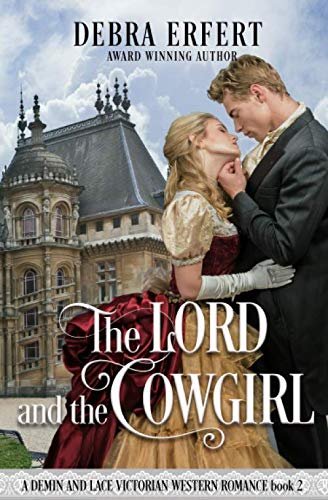 The Lord and the Cowgirl: A Denim and Lace Victorian Western Romance by Stone Horse Press