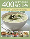 400 Best-Ever Soups: A Fabulous Collection of Delicious Soups From All Over the World - With Every Recipe Shown Step By Step In More Than 1600 Photographs