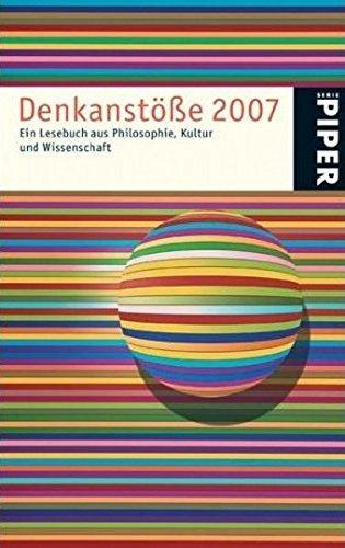Denkanstöße 2007: Ein Lesebuch aus Philosophie, Kultur und Wissenschaft (Piper Taschenbuch, Band 4748)