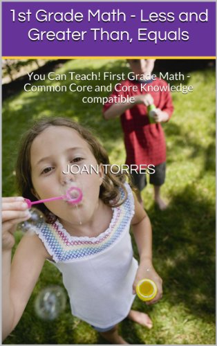 1st Grade Math - Less and Greater Than, Equals: You Can Teach! First Grade Math - Common Core and Core Knowledge compatible (Teaching Greater Than Less Than First Grade)
