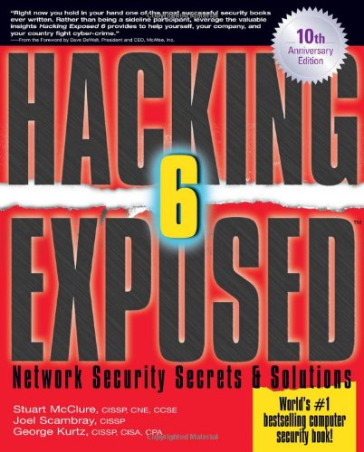 Hacking Exposed: Network Security Secrets and Solutions, 6th Edition by George Kurtz , Joel Scambray , Stuart McClure, Publisher : McGraw-Hill Osborne Media