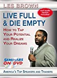 Live Full & Die Empty - How to Tap Your Full Potential and Realize Your Dreams
