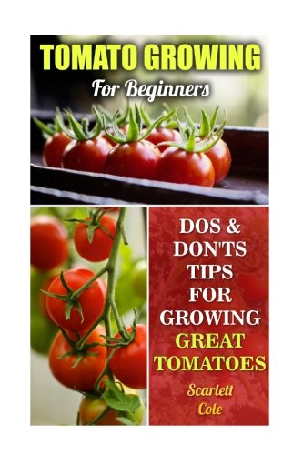 Tomato Growing For Beginners: Dos & Don'ts Tips For Growing Great Tomatoes PDF
