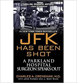 [(JFK Has Been Shot: A Parkland Hospital Surgeon Speaks out )] [Author: Charles A. Crenshaw] [Oct-2013]