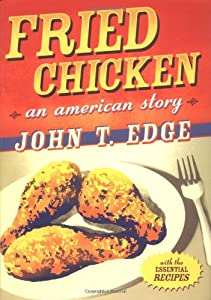 Fried Chicken: An American Story book by John T. Edge