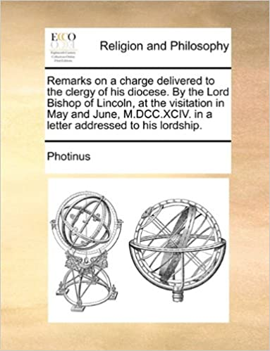 Remarks on a charge delivered to the clergy of his diocese. By the Lord Bishop of Lincoln, at the visitation in May and June, M.DCC.XCIV. in a letter addressed to his lordship.