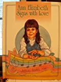 img - for Ann Elizabeth Signs With Love by Annetta E. Dellinger (1991-06-03) book / textbook / text book