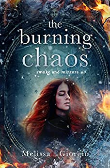 The Burning Chaos (Smoke and Mirrors Book 2) by [Giorgio, Melissa]